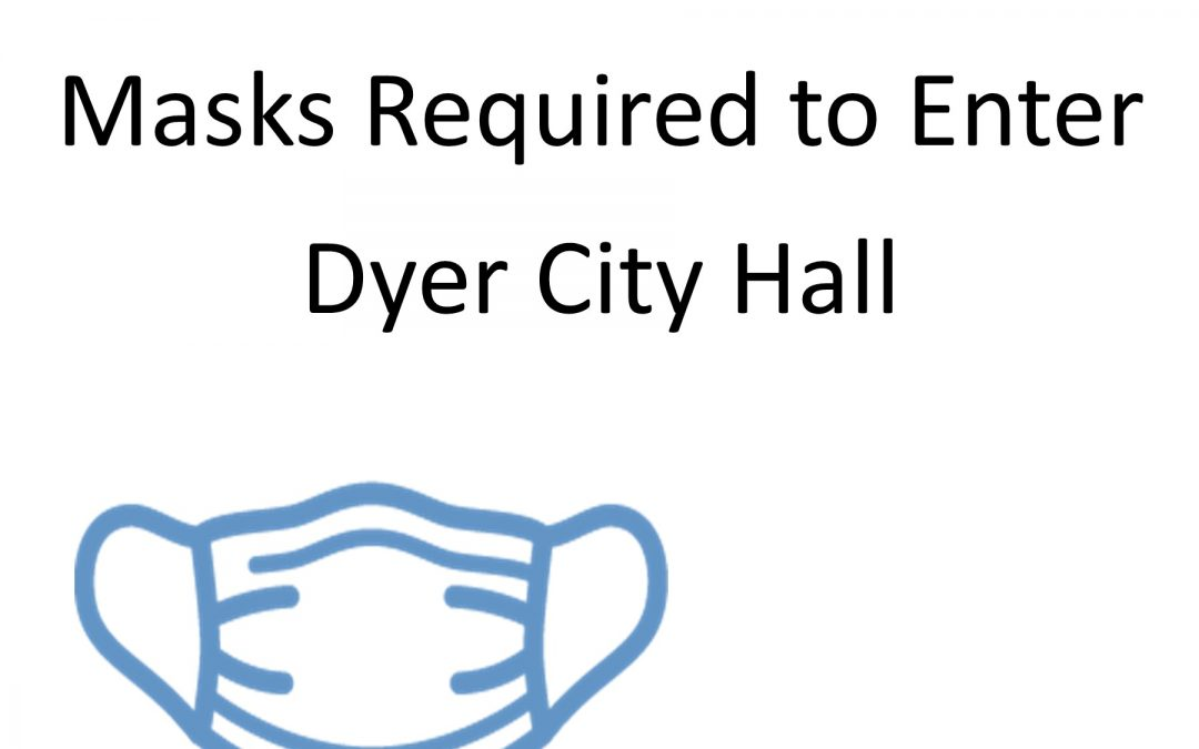 Masks Required at Dyer City Hall